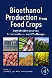 Bioethanol Production from Food Crops: Sustainable Sources, Interventions, and Challenges