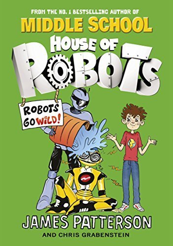 House of Robots: Robots Go Wild!: (House of Robots 2) by James Patterson (2015-12-03)