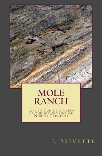 Mole Ranch: Our Years Living in a Log Cabin in the Mountains of North Carolina Carolina Ranch
