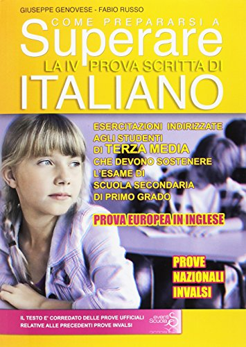 Come prepararsi a superare la 4 prova scritta di italiano (con prova europea in inglese). Esercitazioni per gli studenti di terza media che devono sostenerel'esame di scuola secondaria di primo grado