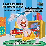I Love to Keep My Room Clean (Englsih Romanian Bilingual Collection, Band 4)