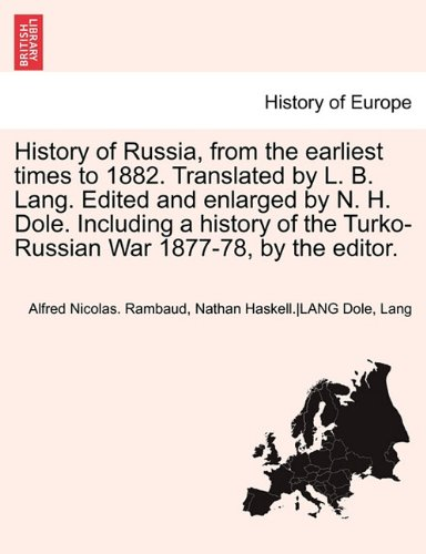 History of Russia, from the earliest times to 1882. Translated by L. B. Lang. Edited and enlarged by N. H. Dole. Including a history of the Turko-Russian War 1877-78, by the editor. Vol. II.