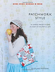 Patchwork Style: 34 Simple Projects for a Cozy and Colorful Life (Make Good Crafts and Life) (Make Good: Crafts + Life)