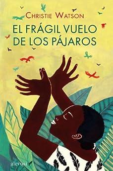 El frágil vuelo de los pájaros (Spanish Edition) by [Watson, Christie]