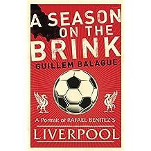 A Season on the Brink: Rafael Benitez, Liverpool and the Path to European Glory (English Edition)