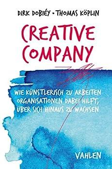 Creative Company: Wie künstlerisch zu arbeiten Organisationen dabei hilft, über sich hinaus zu wachsen