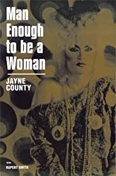 Man Enough to be a Woman: The Autobiography of Jayne County