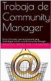 Trabaja de Community Manager: Curso Completo que te preparará para teletrabajar online como Community Manager
