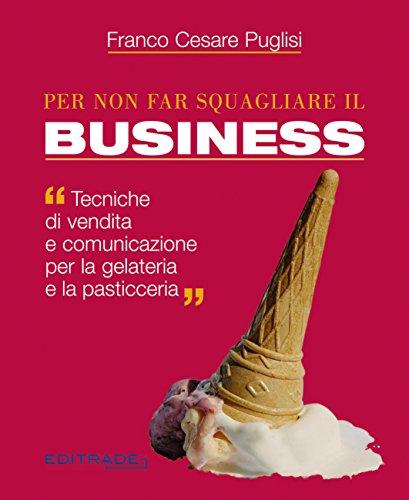 Per non far squagliare il business OFFERTA :il libro è scontato da 20,00€ a 13,00€