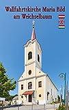 Mogersdorf: Wallfahrtskirche Maria Bild am Weichselbaum