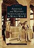 Asheville and Western North Carolina in World War II (NC) (Images of America) by Reid Chapman (2006-11-01)