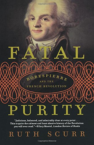 Fatal Purity: Robespierre and the French Revolution por Ruth Scurr