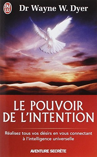 POUVOIR DE L'INTENTION (LE) : R?ALISEZ TOUS VOS D?SIRS by WAYNE W. DYER (October 25,2006)
