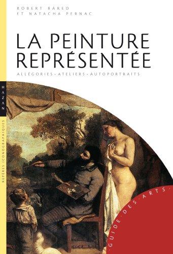 La Peinture représentée. Allégories, ateliers, autoportraits d'artiste