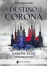 El destino de la corona par Evelyn Skye