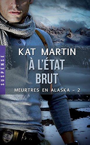 À l'état brut: Meurtres en Alaska, T2 par Kat Martin