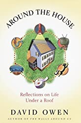 Around the House : Reflections on Life Under a Roof by David Owen (1998-08-11)