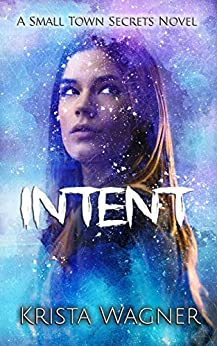 Intent: A Small Town Secrets Novel Book #1 by [Wagner, Krista]