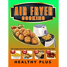 AIR FRYER COOKING: The Ultimate Guide for Your Air Fryer And Top Recipes For Your Family ( Air Fryer Recipes, Weight loss recipes, Low Carb Diet, Clean ... Air Fryer Cookbook) (English Edition)