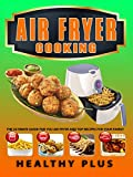 AIR FRYER COOKING: The Ultimate Guide for Your Air Fryer And Top Recipes For Your Family ( Air Fryer Recipes, Weight loss recipes, Low Carb Diet, Clean Eating, Low Fat Diet, Air Fryer Cookbook)