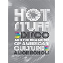 Hot Stuff: Disco and the Remaking of American Culture by Alice Echols (2010-03-29)