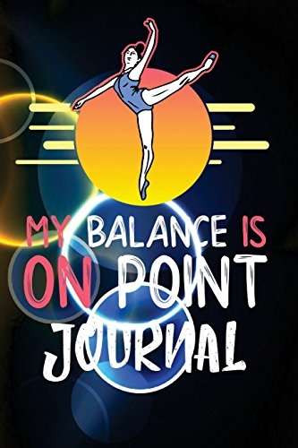 Ballet Journal My Balance Is On Point: Ballet Notebook 200 Pages Lined Page Softcover My Balance Is On Point Ballet Journal College Ruled Lined Paper Composition Notebook, 6x9 Blank Line