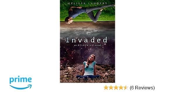 016d593697e Invaded (an Alienated Novel)  Amazon.co.uk  Melissa Landers  9781423169499   Books