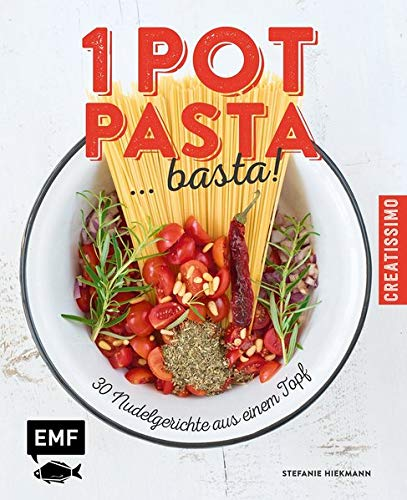 Aroma-super-topf (One Pot Pasta ... basta!: 30 Nudelgerichte aus einem Topf (Creatissimo))