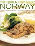 Food and Cooking of Norway: Traditions, Ingredients, Tastes, Techniques and Over 60 Classic Recipes (The Food & Cooking of)
