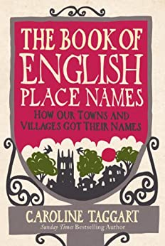 The Book of English Place Names: How Our Towns and Villages Got Their Names by [Taggart, Caroline]