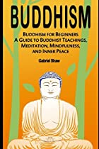 Buddhism for Beginners, A Guide to Buddhist Teachings, Meditation, Mindfulness, and Inner Peace