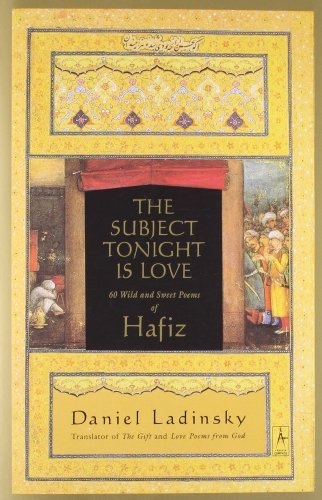Subject Tonight is Love: 60 Wild and Sweet Poems of Hafiz (Compass) by Daniel Ladinsky (July 24, 2003) Paperback