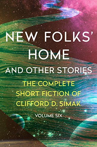 New Folks' Home: And Other Stories (The Complete Short Fiction of Clifford D. Simak Book 6) (English Edition)
