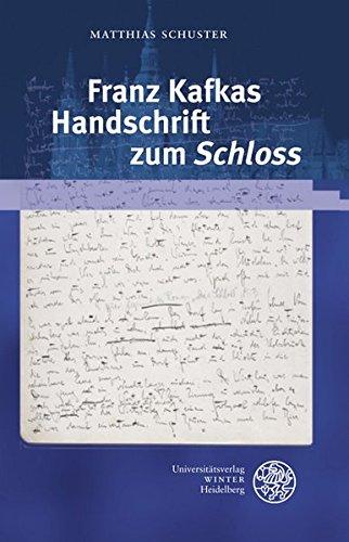 Franz Kafkas Handschrift zum 'Schloss' (Beiträge zur neueren Literaturgeschichte, Band 303)