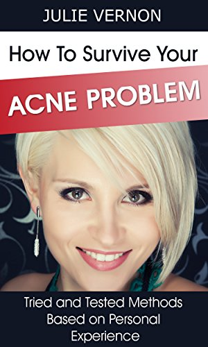 How to Survive Your Acne Problem: Tried and Tested Methods Based on Personal Experience (English Edition)