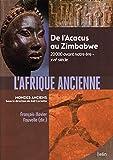 L'Afrique ancienne - De l'Acacus au Zimbabwe. 20 000 avant notre ère-XVIIe siècle