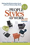 People Styles at Work... And Beyond: Making Bad Relationships Good and Good Relations...