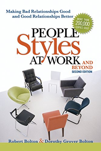 People Styles at Work... And Beyond: Making Bad Relationships Good and Good Relationships Better