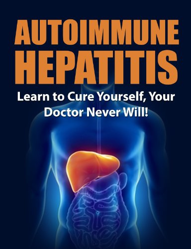 Autoimmune Hepatitis: Learn to Cure Yourself, Your Doctor Never Will! (Autoimmune Disease, Autoimmune Paleo Cookbook, Autoimmune Paleo, Autoimmune, autoimmune diet) (English Edition)