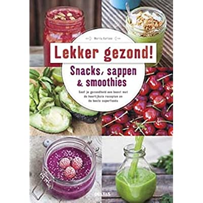 Lekker en gezond!: snacks, sappen & smoothies