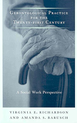 [(Gerontological Practice for the Twenty-First Century : A Social Work Perspective)] [By (author) Virginia E. Richardson ] published on (March, 2008)