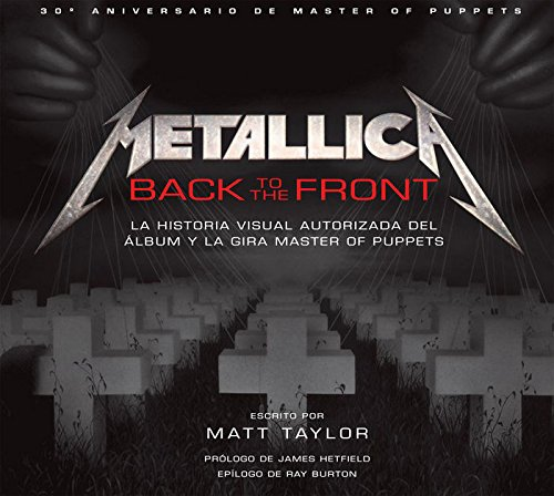 METALLICA Back to The Front. La Historia Visual Autorizada del Álbum y la Gira Master of Puppets