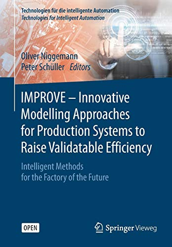Preisvergleich Produktbild IMPROVE - Innovative Modelling Approaches for Production Systems to Raise Validatable Efficiency: Intelligent Methods for the Factory of the Future ... für die intelligente Automation,  Band 8)