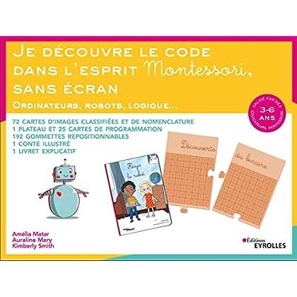 Je découvre le code dans l'esprit Montessori, sans écran: Ordinateurs, robots, logique... 72 Cartes d'images classifiées et de nomenclature. 1 Plateau ... 1 Conte illustré. 1 Livret explicatif.