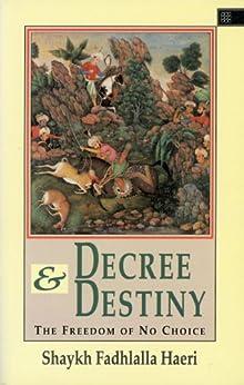Decree & Destiny: The Freedom of No Choice (English Edition) di [Haeri, Shaykh Fadhlalla]