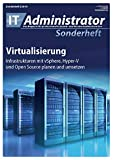 Virtualisierung: Infrastrukturen mit vSphere, Hyper-V und Open Source planen und umsetzen (IT-Administrator Sonderheft 2019)