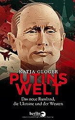 Putins Welt: Das neue Russland, die Ukraine und der Westen hier kaufen
