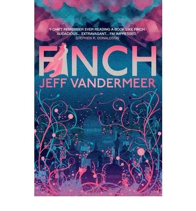 [Finch] [by: Jeff Vandermeer]