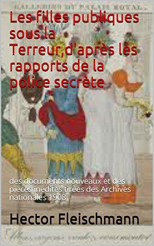 Les filles publiques sous la Terreur,d'après les rapports de la police secrète: des documents nouveaux et des pièces inédites tirées des Archives nationales 1908