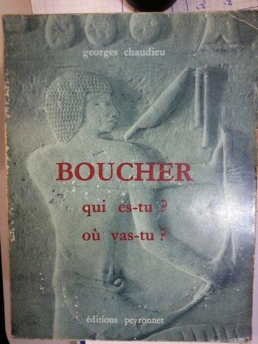 Boucher Qui es-tu Où vas-tu ou la fabuleuse histoire des bouchers celle d'hier d'aujourd'hui et de demain Suivi du Mémorial